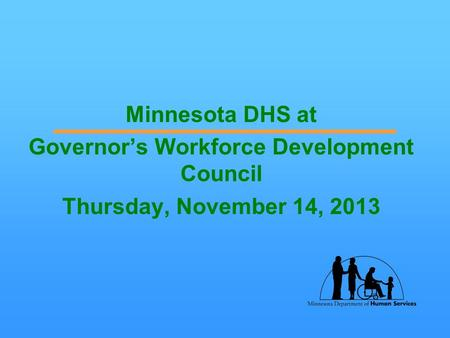 Minnesota DHS at Governor's Workforce Development Council Thursday, November 14, 2013.