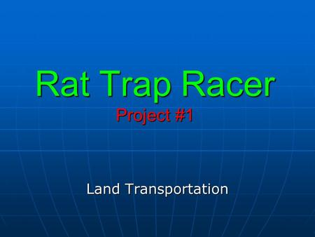 Rat Trap Racer Project #1 Land Transportation. Objectives By the end of the unit, the students will be able to: 1. State what Friction and Rolling Friction.