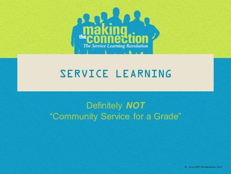 "SERVICE LEARNING Definitely NOT ""Community Service for a Grade"""