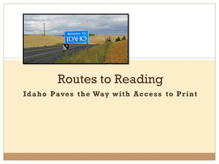 Routes to Reading Idaho Paves the Way with Access to Print.