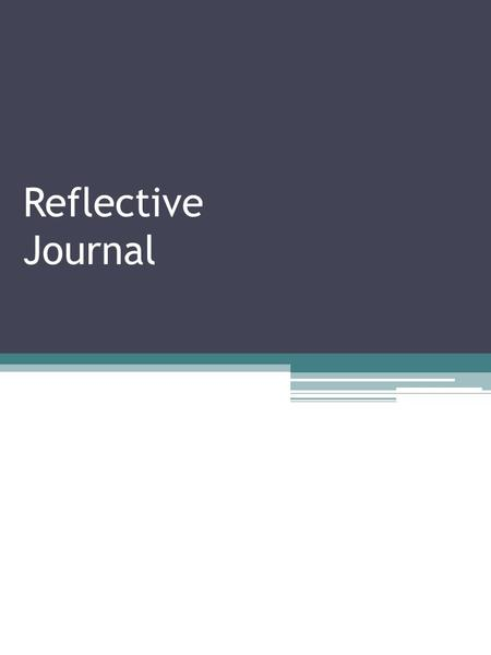 Reflective Journal. Learning Outcomes Explain the purpose of reflection State the benefits of maintaining a reflective journal Give examples of reflective.