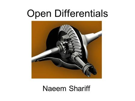 Open Differentials Naeem Shariff. Objective Give you the basic information about differentials, focusing on the Open differential. Topics: –What is a.