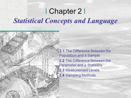 Irwin/McGraw-Hill © Andrew F. Siegel, 1997 and 2000 2-1 l Chapter 2 l Statistical Concepts and Language 2.1 The Difference Between the Population and a.