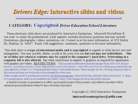 Drivers Edge: Interactive slides and videos Drivers Edge: Interactive slides and videos CATEGORY: Copyrighted Driver Education School Literature Copyright.