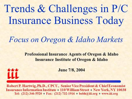 Trends & Challenges in P/C Insurance Business Today Focus on Oregon & Idaho Markets Professional Insurance Agents of Oregon & Idaho Insurance <strong>Institute</strong>.