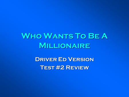 Who Wants To Be A Millionaire Driver Ed Version Test #2 Review.