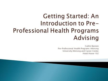 Caitlin Bannon Pre-Professional Health Programs Advising University Advising and Career Center Hood House 102.