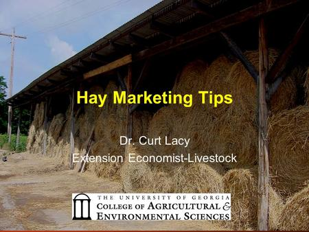 Hay Marketing Tips Dr. Curt Lacy Extension Economist-Livestock.