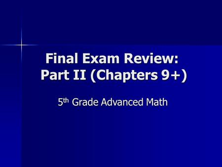 Final Exam Review: Part II (Chapters 9+) 5 th Grade Advanced Math.