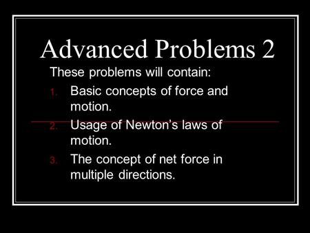 Advanced Problems 2 These problems will contain: