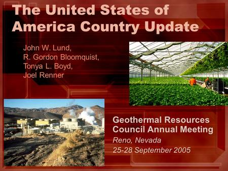 The United States of America Country Update Geothermal Resources Council Annual Meeting Reno, Nevada 25-28 September 2005 John W. Lund, R. Gordon Bloomquist,