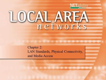 1 Chapter 2: LAN Standards, Physical Connectivity, and Media Access.