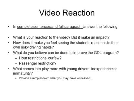 Video Reaction In complete sentences and full paragraph, answer the following. What is your reaction to the video? Did it make an impact? How does it make.