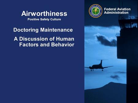 Federal Aviation Administration Airworthiness Positive Safety Culture Doctoring Maintenance A Discussion of Human Factors and Behavior.
