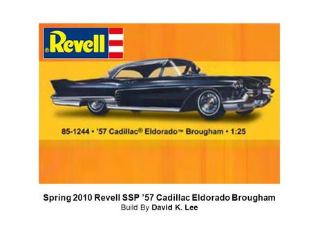 Spring 2010 Revell SSP '57 Cadillac Eldorado Brougham Build By David K. Lee.