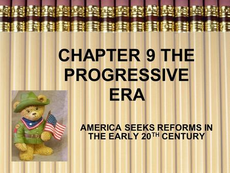 CHAPTER 9 THE PROGRESSIVE ERA AMERICA SEEKS REFORMS IN THE EARLY 20 TH CENTURY.