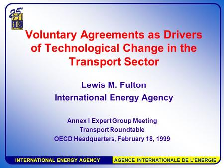 INTERNATIONAL ENERGY AGENCY AGENCE INTERNATIONALE DE L'ENERGIE Voluntary Agreements as Drivers of Technological Change in the Transport Sector Lewis M.