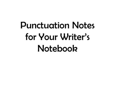 Punctuation Notes for Your Writer's Notebook. Dialogue (Ntbk p. 165) 1. Use quotation marks to enclose a direct quotation-a person's exact words. 2. Use.