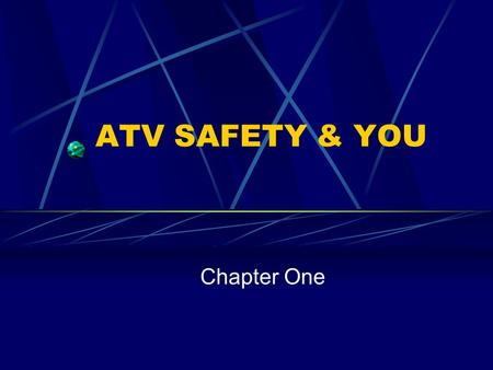 ATV SAFETY & YOU Chapter One. Preparing to Ride Explain why ATV should not be ridden on pavement Name your best resource for learning about your ATV List.