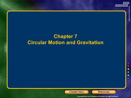 Copyright © by Holt, Rinehart and Winston. All rights reserved. ResourcesChapter menu Chapter 7 Circular Motion and Gravitation.