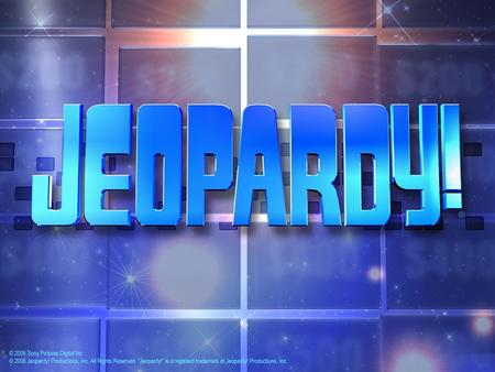 Jeopardy $100 $200 $300 $400 $500 $100 $200 $300 $400 $500 $100 $200 $300 $400 $500 $100 $200 $300 $400 $500 $100 $200 $300 $400 $500.