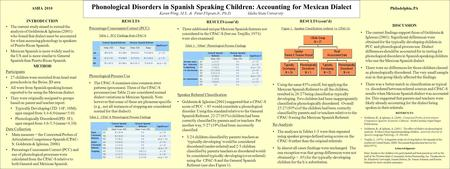 Phonological Disorders in Spanish Speaking Children: Accounting for Mexican Dialect Karen Wing, M.S., & Peter Flipsen Jr., Ph.D. Idaho State University.