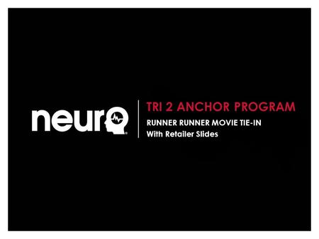 TRI 2 ANCHOR PROGRAM RUNNER RUNNER MOVIE TIE-IN With Retailer Slides.