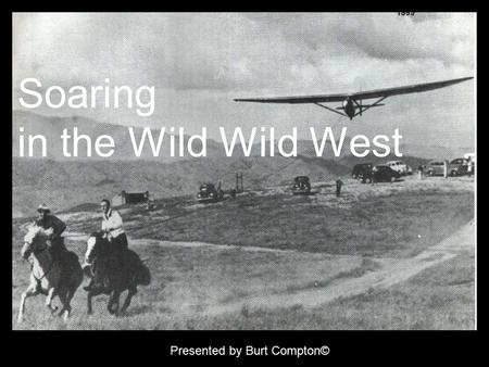 Soaring in the Wild Wild West Presented by Burt Compton©