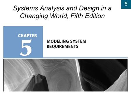 5 Systems Analysis and Design in a Changing World, Fifth Edition.