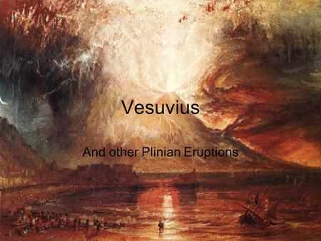 "Vesuvius And other Plinian Eruptions. Plinian Eruptions Largest kind of eruption Also known as ""Vesuvian eruptions"" Ash has been known to been pushed."