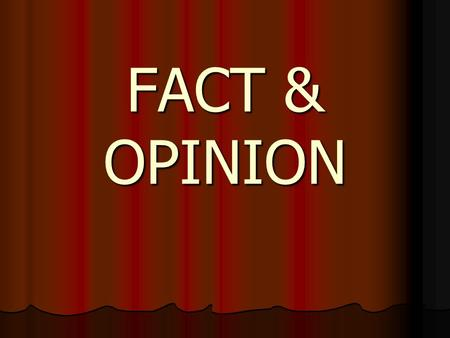 FACT & OPINION. FACT vs. OPINION FACT: Something that can be proven, a statement that is true, or an event that has taken place. FACT: Something that.