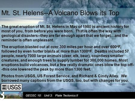 GEOSC 10: Unit 3: Plate Tectonics II Mt. St. Helens--A Volcano Blows its Top The great eruption of Mt. St. Helens in May of 1980 is ancient history for.