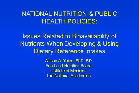 NATIONAL NUTRITION & PUBLIC HEALTH POLICIES: Issues Related to Bioavailability of Nutrients When Developing & Using Dietary Reference Intakes Allison A.