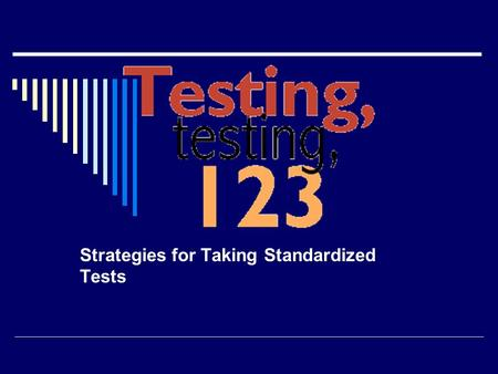 Strategies for Taking Standardized Tests 'Twas the Night Before Testing  Go to bed on time. Put a few number 2 pencils with erasers in your backpack.