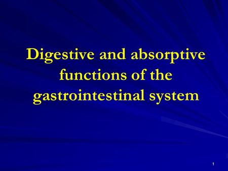 Digestive and absorptive functions of the gastrointestinal system 1.