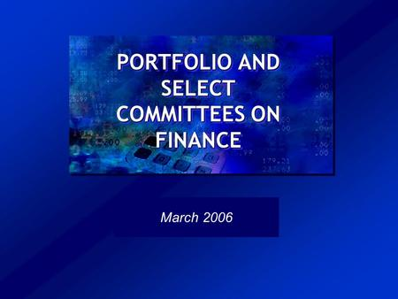 PORTFOLIO AND SELECT COMMITTEES ON FINANCE March 2006.
