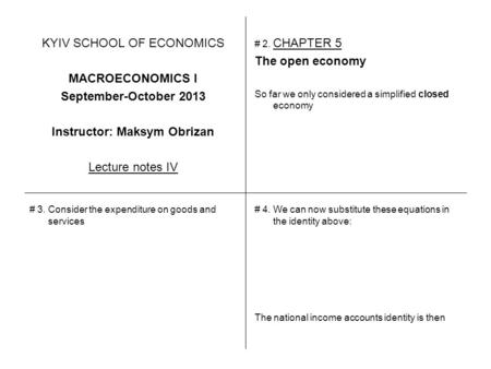 KYIV SCHOOL OF ECONOMICS MACROECONOMICS I September-October 2013 Instructor: Maksym Obrizan Lecture notes IV # 2. CHAPTER 5 The open economy So far we.