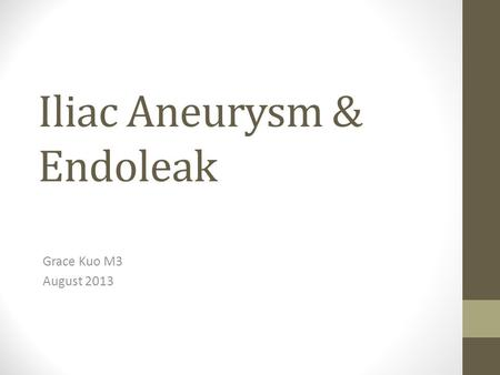 Iliac Aneurysm & Endoleak Grace Kuo M3 August 2013.