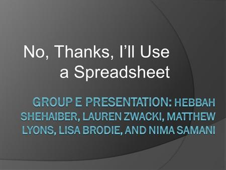 No, Thanks, I'll Use a Spreadsheet. Introduction  The scenario our group was given was about a car salesman who prefers using a spreadsheet than a database.