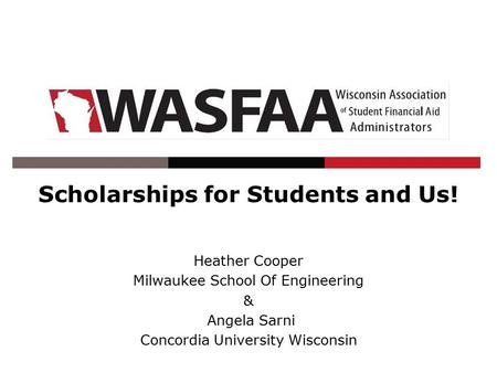 Scholarships for Students and Us! Heather Cooper Milwaukee School Of Engineering & Angela Sarni Concordia University Wisconsin.