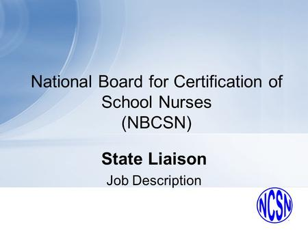 National Board for Certification of School Nurses (NBCSN) State Liaison Job Description.