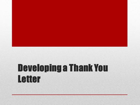 Developing a Thank You Letter The Thank You letter… Provides additional information Expresses interest in the job Keeps the lines of communication open.
