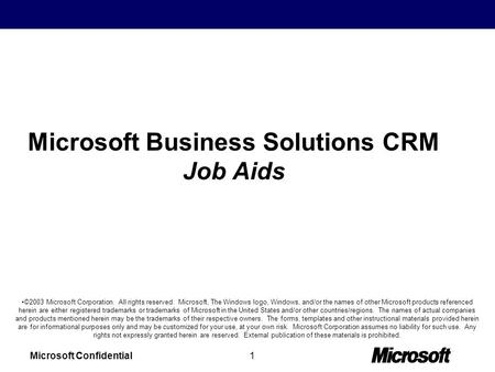 Microsoft Confidential1 Microsoft Business Solutions CRM Job Aids ©2003 Microsoft Corporation. All rights reserved. Microsoft, The Windows logo, Windows,