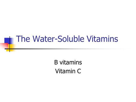 The Water-Soluble Vitamins B vitamins Vitamin C. B Vitamins Originally thought to be one vitamin 8 of them Act primarily as coenzymes in metabolic pathways.
