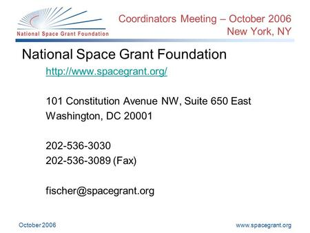 October 2006 Coordinators Meeting – October 2006 New York, NY National Space Grant Foundation  101 Constitution.