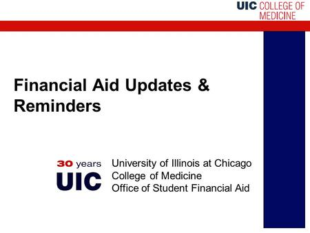 Financial Aid Updates & Reminders University of Illinois at Chicago College of Medicine Office of Student Financial Aid.