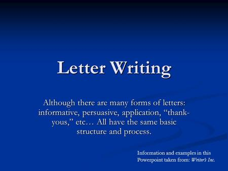"Letter Writing Although there are many forms of letters: informative, persuasive, application, ""thank- yous,"" etc… All have the same basic structure and."