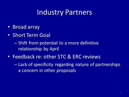 Industry Partners Broad array Short Term Goal – Shift from potential to a more definitive relationship by April Feedback re: other STC & ERC reviews –