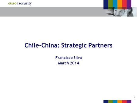 1 Chile-China: Strategic Partners Francisco Silva March 2014.