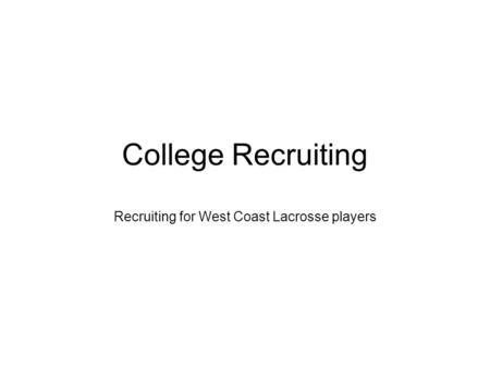 College Recruiting Recruiting for West Coast Lacrosse players.